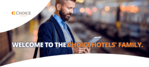 Welcome to the Choice Hotels Family